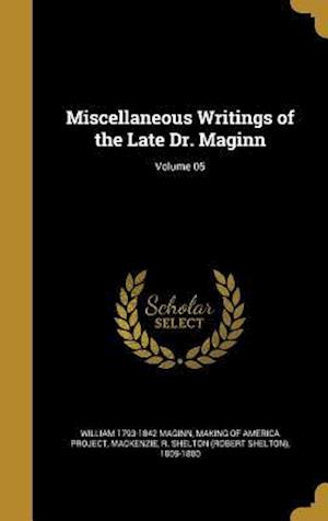 Bog, hardback Miscellaneous Writings of the Late Dr. Maginn; Volume 05 af William 1793-1842 Maginn