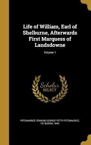 Bog, hardback Life of William, Earl of Shelburne, Afterwards First Marquess of Landsdowne; Volume 1