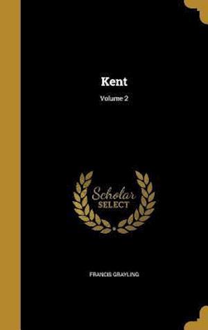 Bog, hardback Kent; Volume 2 af Francis Grayling