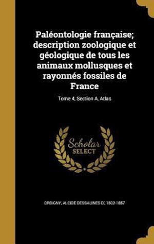 Bog, hardback Paleontologie Francaise; Description Zoologique Et Geologique de Tous Les Animaux Mollusques Et Rayonnes Fossiles de France; Tome 4, Section A, Atlas
