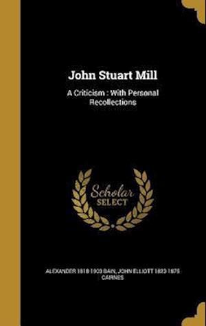 Bog, hardback John Stuart Mill af John Elliott 1823-1875 Cairnes, Alexander 1818-1903 Bain
