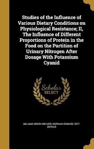 Bog, hardback Studies of the Influence of Various Dietary Conditions on Physiological Resistance; II, the Influence of Different Proportions of Protein in the Food af William Henry Welker, Norman Edward 1877- Ditman