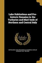 Lake Habitations and Pre-Historic Remains in the Turbaries and Marl-Beds of Northern and Central Italy af Bartolomeo 1818-1879 Gastaldi