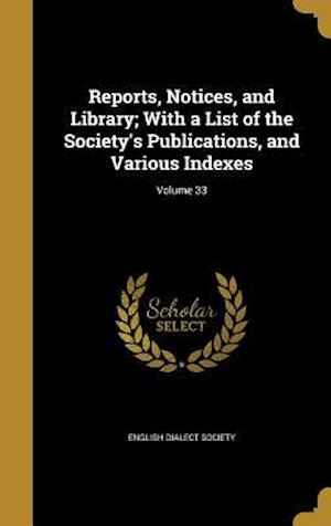 Bog, hardback Reports, Notices, and Library; With a List of the Society's Publications, and Various Indexes; Volume 33