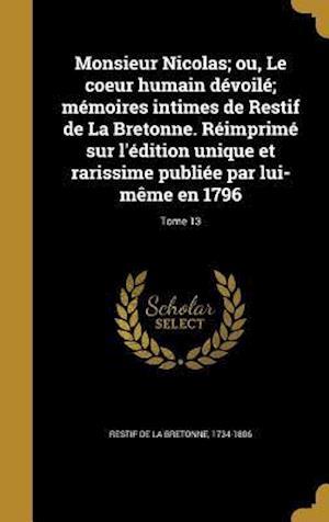 Bog, hardback Monsieur Nicolas; Ou, Le Coeur Humain Devoile; Memoires Intimes de Restif de La Bretonne. Reimprime Sur L'Edition Unique Et Rarissime Publiee Par Lui-