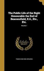 The Public Life of the Right Honourable the Earl of Beaconsfield, K.G., Etc., Etc.; Volume 1 af Francis 1839-1890 Hitchman