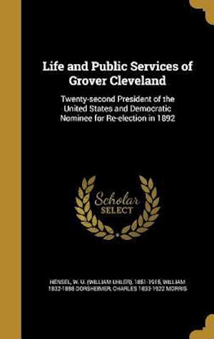 Bog, hardback Life and Public Services of Grover Cleveland af Charles 1833-1922 Morris, William 1832-1888 Dorsheimer