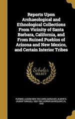 Reports Upon Archaeological and Ethnological Collections from Vicinity of Santa Barbara, California, and from Ruined Pueblos of Arizona and New Mexico af Samuel Stehman 1812-1880 Haldeman