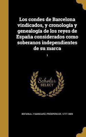 Bog, hardback Los Condes de Barcelona Vindicados, y Cronologia y Genealogia de Los Reyes de Espana Considerados Como Soberanos Independientes de Su Marca; 1