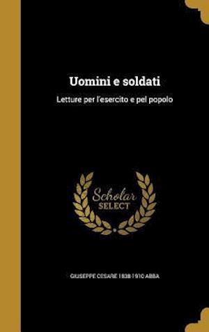 Bog, hardback Uomini E Soldati af Giuseppe Cesare 1838-1910 Abba