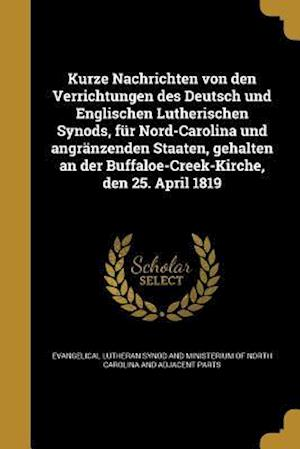 Bog, paperback Kurze Nachrichten Von Den Verrichtungen Des Deutsch Und Englischen Lutherischen Synods, Fur Nord-Carolina Und Angranzenden Staaten, Gehalten an Der Bu