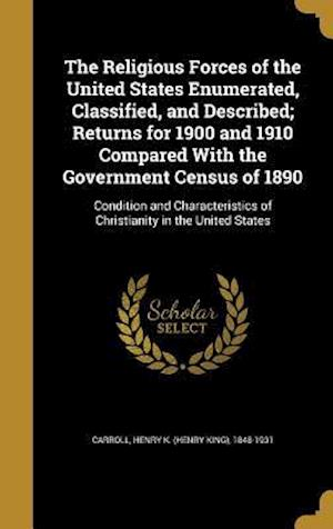 Bog, hardback The Religious Forces of the United States Enumerated, Classified, and Described; Returns for 1900 and 1910 Compared with the Government Census of 1890