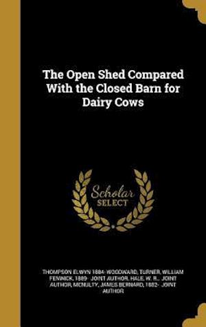 Bog, hardback The Open Shed Compared with the Closed Barn for Dairy Cows af Thompson Elwyn 1884- Woodward
