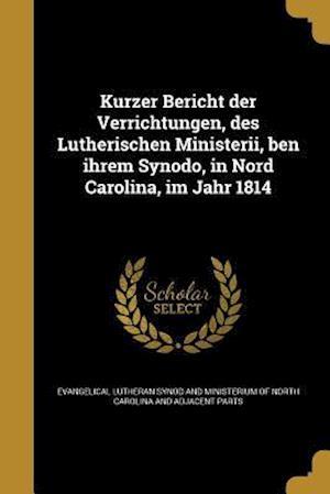 Bog, paperback Kurzer Bericht Der Verrichtungen, Des Lutherischen Ministerii, Ben Ihrem Synodo, in Nord Carolina, Im Jahr 1814