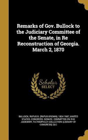 Bog, hardback Remarks of Gov. Bullock to the Judiciary Committee of the Senate, in Re Reconstruction of Georgia. March 2, 1870