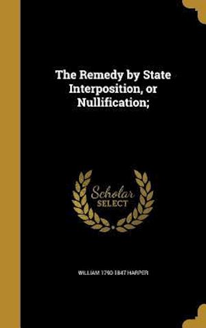 Bog, hardback The Remedy by State Interposition, or Nullification; af William 1790-1847 Harper
