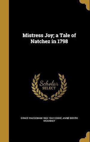 Bog, hardback Mistress Joy; A Tale of Natchez in 1798 af Annie Booth McKinney, Grace Macgowan 1863-1944 Cooke