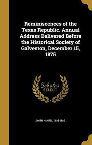 Bog, hardback Reminiscences of the Texas Republic. Annual Address Delivered Before the Historical Society of Galveston, December 15, 1875