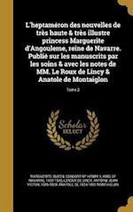 L'Heptameron Des Nouvelles de Tres Haute & Tres Illustre Princess Marguerite D'Angouleme, Reine de Navarre. Publie Sur Les Manuscrits Par Les Soins & af Anatole De 1824-1895 Montaiglon