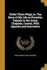 Under Three Flags; Or, the Story of My Life as Preacher, Captain in the Army, Chaplain, Consul, with Speechs and Interviews af George Whitfield 1833-1899 Pepper