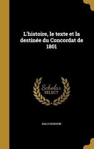 Bog, hardback L'Histoire, Le Texte Et La Destinee Du Concordat de 1801 af Emile Sevestre
