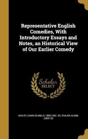 Bog, hardback Representative English Comedies, with Introductory Essays and Notes, an Historical View of Our Earlier Comedy