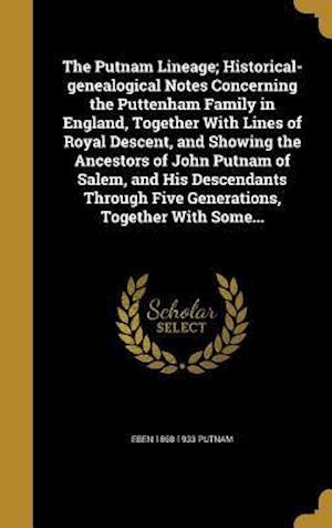 Bog, hardback The Putnam Lineage; Historical-Genealogical Notes Concerning the Puttenham Family in England, Together with Lines of Royal Descent, and Showing the An af Eben 1868-1933 Putnam