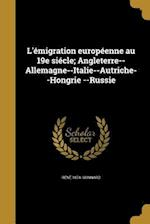 L'Emigration Europeenne Au 19e Siecle; Angleterre--Allemagne--Italie--Autriche--Hongrie --Russie af Rene 1874- Gonnard