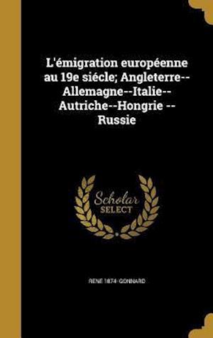 Bog, hardback L'Emigration Europeenne Au 19e Siecle; Angleterre--Allemagne--Italie--Autriche--Hongrie --Russie af Rene 1874- Gonnard