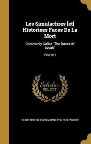 Bog, hardback Les Simulachres [Et] Historiees Faces de La Mort af Henry 1801-1873 Green, Hans 1497-1543 Holbein