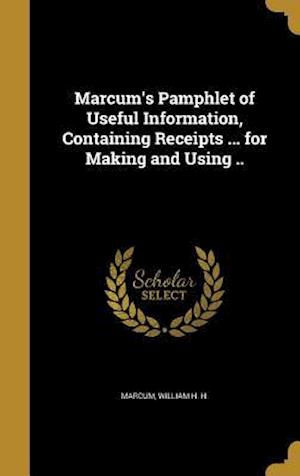 Bog, hardback Marcum's Pamphlet of Useful Information, Containing Receipts ... for Making and Using ..