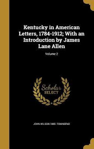 Bog, hardback Kentucky in American Letters, 1784-1912; With an Introduction by James Lane Allen; Volume 2 af John Wilson 1885- Townsend