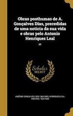 Obras Posthumas de A. Goncalves Dias, Precedidas de Uma Noticia Da Sua Vida E Obras Pelo Antonio Henriques Leal; 01 af Antonio Goncalves 1823-1864 Dias