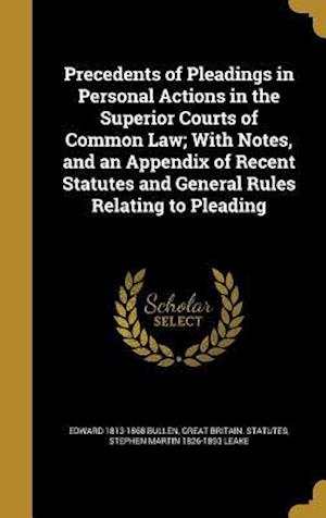 Bog, hardback Precedents of Pleadings in Personal Actions in the Superior Courts of Common Law; With Notes, and an Appendix of Recent Statutes and General Rules Rel af Edward 1813-1868 Bullen, Stephen Martin 1826-1893 Leake