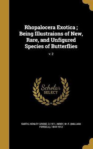 Bog, hardback Rhopalocera Exotica; Being Illustraions of New, Rare, and Unfigured Species of Butterflies; V. 2