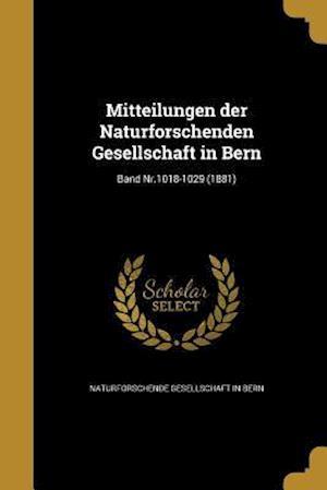 Bog, paperback Mitteilungen Der Naturforschenden Gesellschaft in Bern; Band NR.1018-1029 (1881)