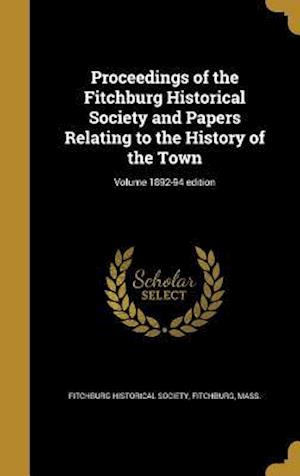 Bog, hardback Proceedings of the Fitchburg Historical Society and Papers Relating to the History of the Town; Volume 1892-94 Edition
