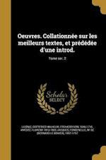 Oeuvres. Collationnee Sur Les Meilleurs Textes, Et Prededee D'Une Introd.; Tome Ser. 2 af Amedee Florent 1813-1865 Jacques