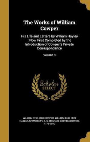 Bog, hardback The Works of William Cowper af William 1745-1820 Hayley, William 1731-1800 Cowper