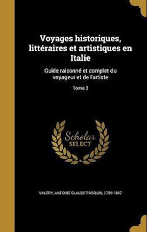 Bog, hardback Voyages Historiques, Litteraires Et Artistiques En Italie