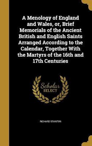 Bog, hardback A Menology of England and Wales, Or, Brief Memorials of the Ancient British and English Saints Arranged According to the Calendar, Together with the M af Richard Stanton
