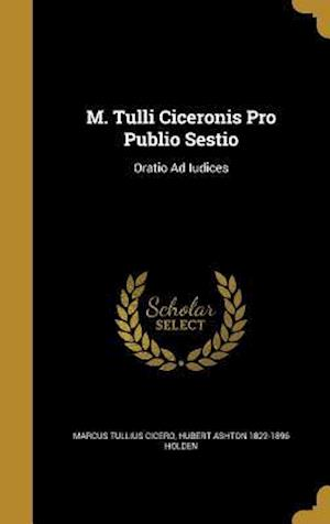 Bog, hardback M. Tulli Ciceronis Pro Publio Sestio af Hubert Ashton 1822-1896 Holden, Marcus Tullius Cicero