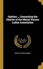 Opinion ... Concerning the Charter of the Mount Vernon Ladies Association af Reverdy 1796-1876 Johnson