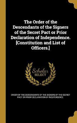 Bog, hardback The Order of the Descendants of the Signers of the Secret Pact or Prior Declaration of Independence. [Constitution and List of Officers.]
