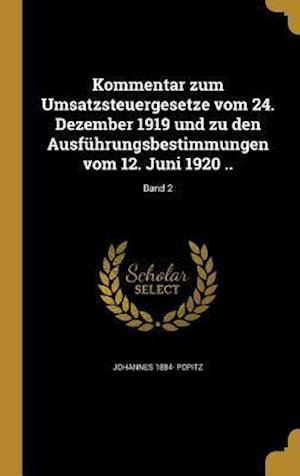 Bog, hardback Kommentar Zum Umsatzsteuergesetze Vom 24. Dezember 1919 Und Zu Den Ausfuhrungsbestimmungen Vom 12. Juni 1920 ..; Band 2 af Johannes 1884- Popitz