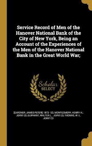 Bog, hardback Service Record of Men of the Hanover National Bank of the City of New York, Being an Account of the Experiences of the Men of the Hanover National Ban