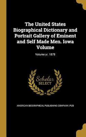Bog, hardback The United States Biographical Dictionary and Portrait Gallery of Eminent and Self Made Men. Iowa Volume; Volume Yr. 1878