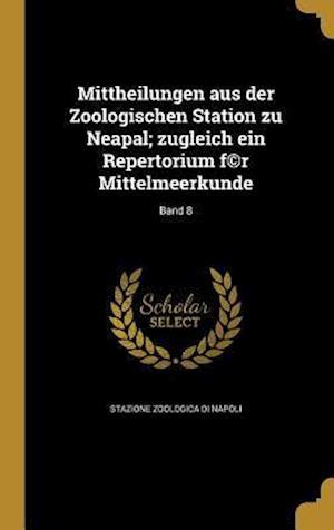 Bog, hardback Mittheilungen Aus Der Zoologischen Station Zu Neapal; Zugleich Ein Repertorium F(c)R Mittelmeerkunde; Band 8