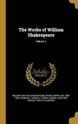 Bog, hardback The Works of William Shakespeare; Volume 1 af William 1564-1616 Shakespeare