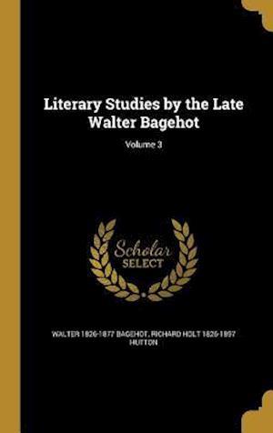 Bog, hardback Literary Studies by the Late Walter Bagehot; Volume 3 af Richard Holt 1826-1897 Hutton, Walter 1826-1877 Bagehot